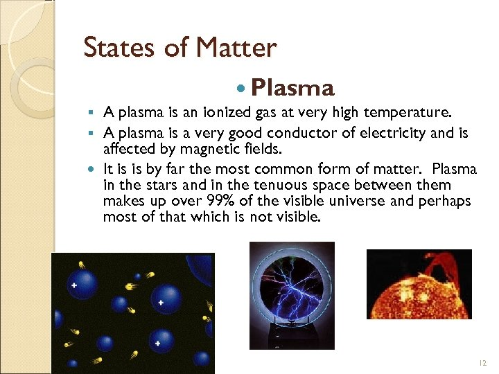 States of Matter Plasma A plasma is an ionized gas at very high temperature.
