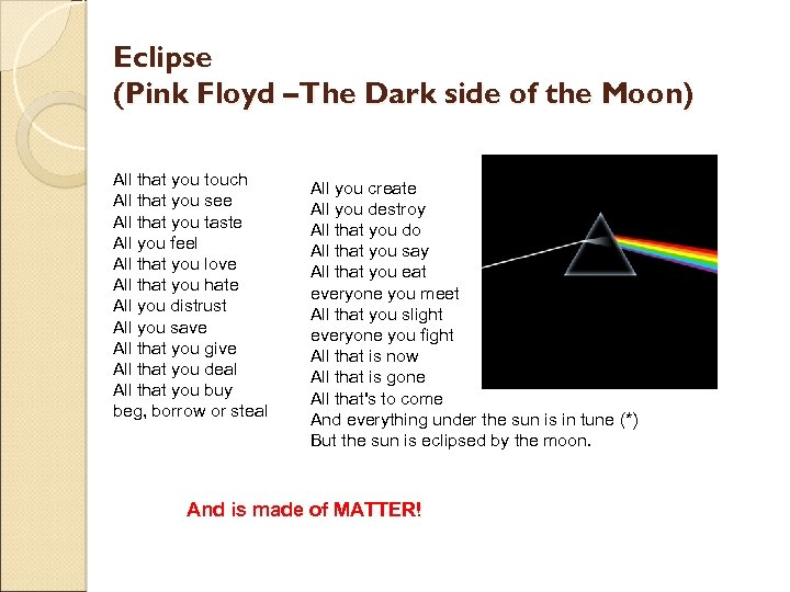 Eclipse (Pink Floyd –The Dark side of the Moon) All that you touch All