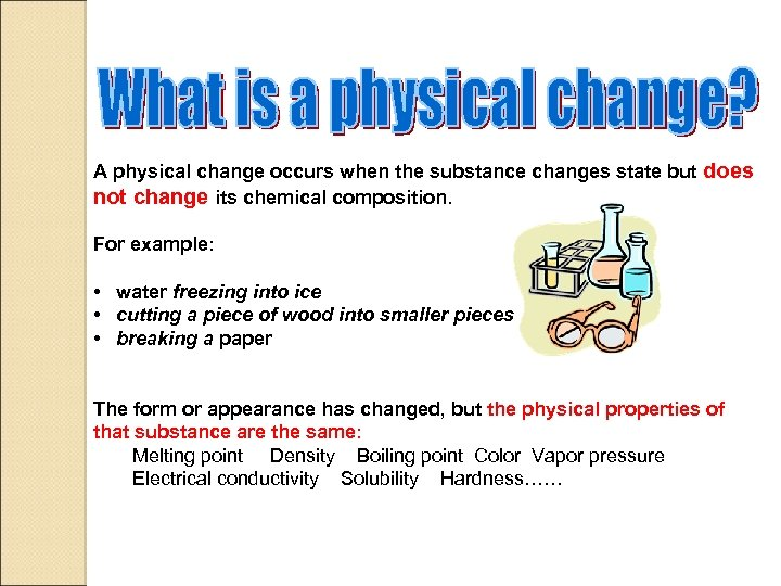 A physical change occurs when the substance changes state but does not change its