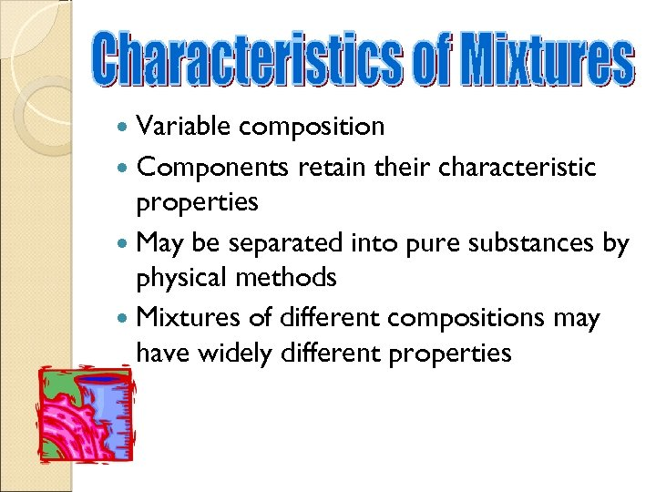 Variable composition Components retain their characteristic properties May be separated into pure substances