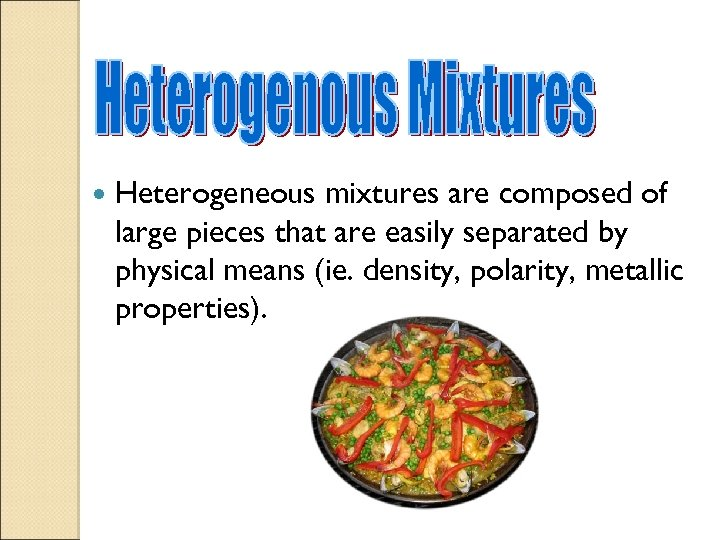Heterogeneous mixtures are composed of large pieces that are easily separated by physical