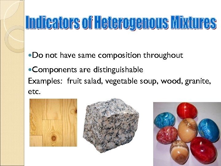 Do not have same composition throughout Components are distinguishable Examples: fruit salad, vegetable