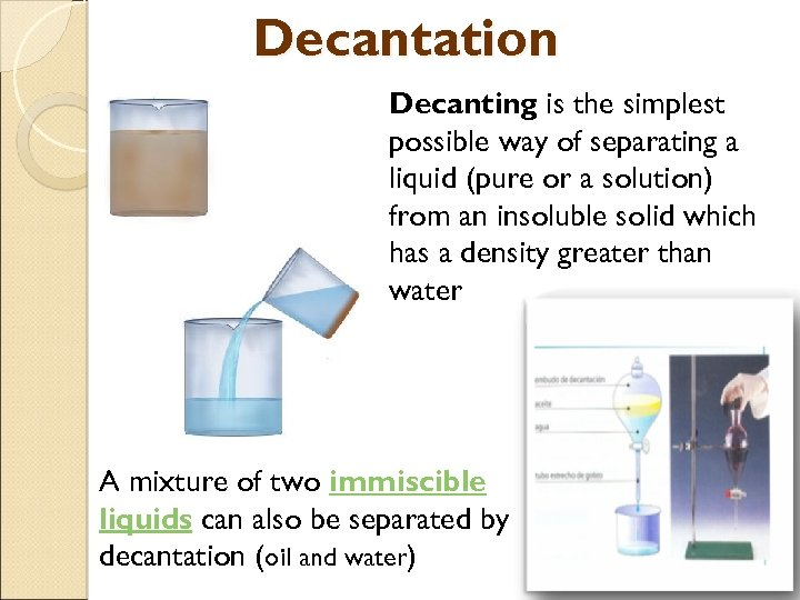 Decantation Decanting is the simplest possible way of separating a liquid (pure or a