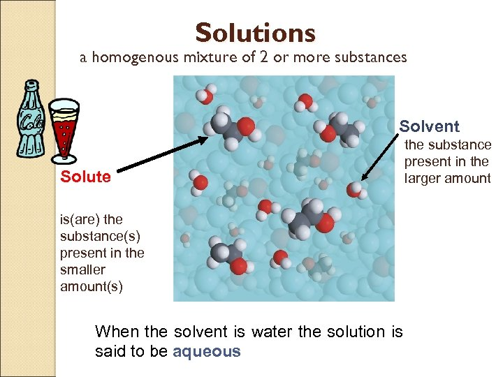 Solutions a homogenous mixture of 2 or more substances Solvent Solute the substance present