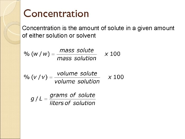 Concentration is the amount of solute in a given amount of either solution or
