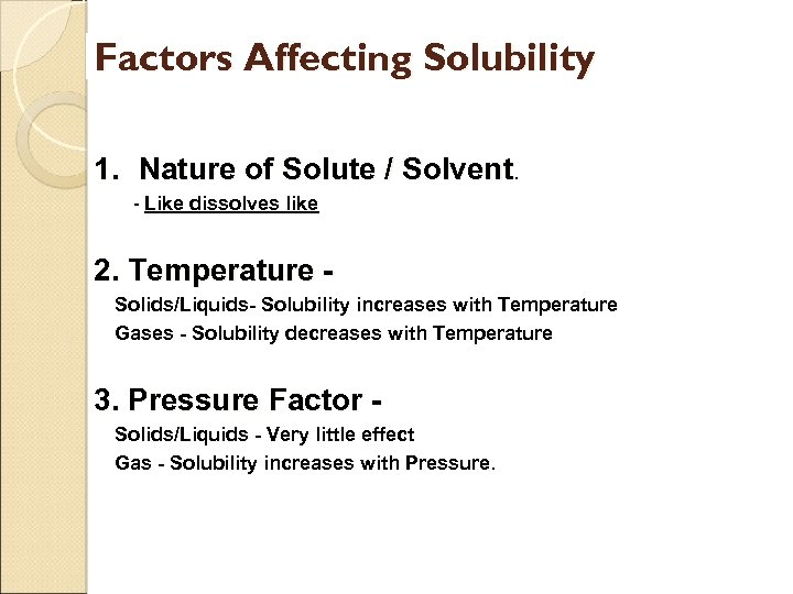 Factors Affecting Solubility 1. Nature of Solute / Solvent. - Like dissolves like 2.