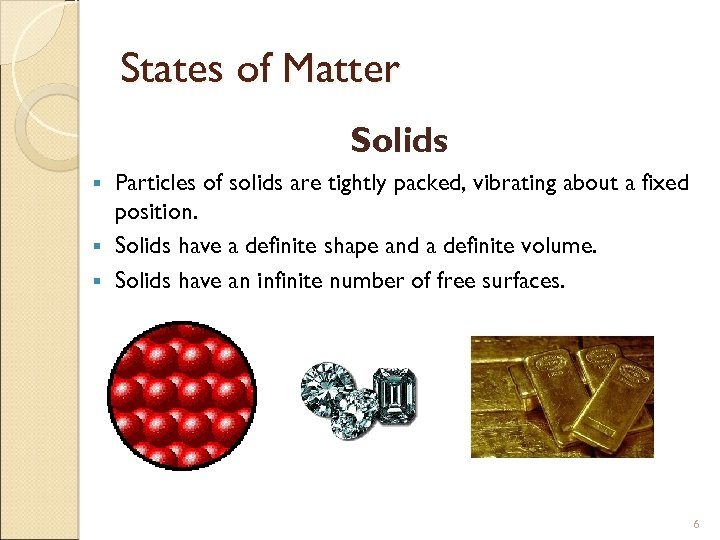 States of Matter Solids Particles of solids are tightly packed, vibrating about a fixed