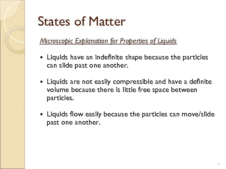 States of Matter Microscopic Explanation for Properties of Liquids § Liquids have an indefinite