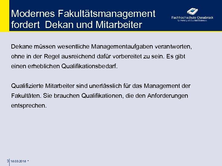 Modernes Fakultätsmanagement fordert Dekan und Mitarbeiter Dekane müssen wesentliche Managementaufgaben verantworten, ohne in der