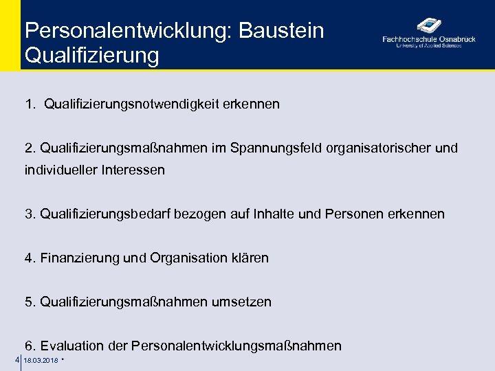 Personalentwicklung: Baustein Qualifizierung 1. Qualifizierungsnotwendigkeit erkennen 2. Qualifizierungsmaßnahmen im Spannungsfeld organisatorischer und individueller Interessen
