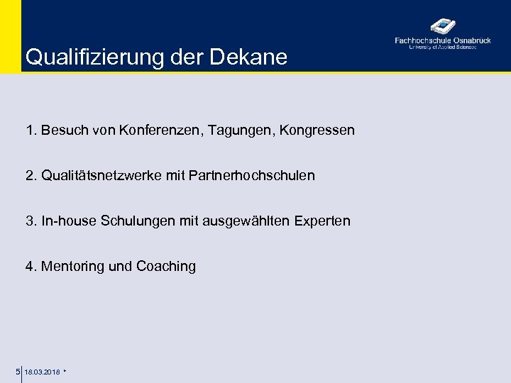 Qualifizierung der Dekane 1. Besuch von Konferenzen, Tagungen, Kongressen 2. Qualitätsnetzwerke mit Partnerhochschulen 3.