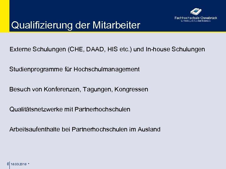 Qualifizierung der Mitarbeiter Externe Schulungen (CHE, DAAD, HIS etc. ) und In-house Schulungen Studienprogramme