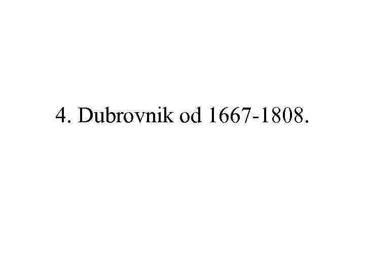 4. Dubrovnik od 1667 -1808.