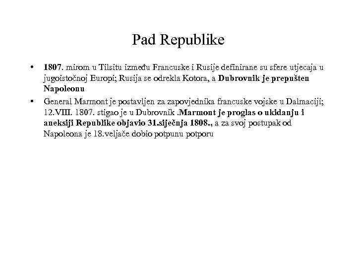 Pad Republike • • 1807. mirom u Tilsitu između Francuske i Rusije definirane su