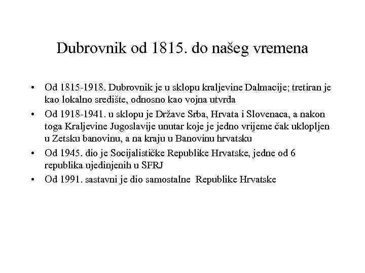 Dubrovnik od 1815. do našeg vremena • Od 1815 -1918. Dubrovnik je u sklopu