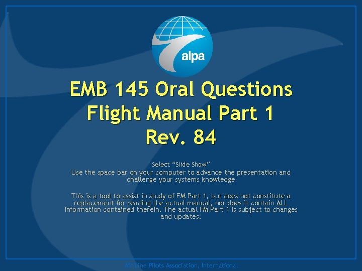 "EMB 145 Oral Questions Flight Manual Part 1 Rev. 84 Select ""Slide Show"" Use"