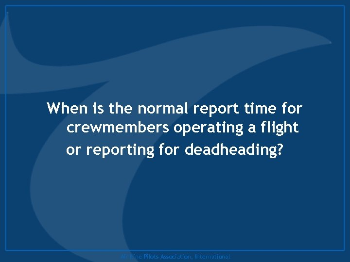 When is the normal report time for crewmembers operating a flight or reporting for