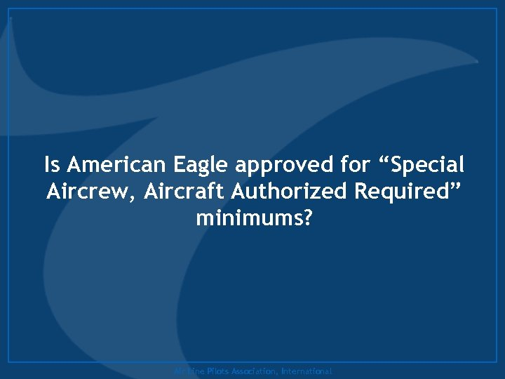 "Is American Eagle approved for ""Special Aircrew, Aircraft Authorized Required"" minimums? Air Line Pilots"