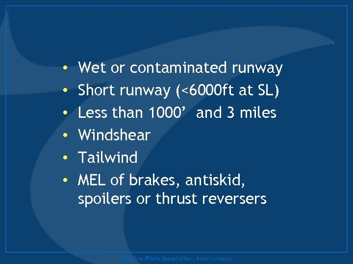 • • • Wet or contaminated runway Short runway (<6000 ft at SL)