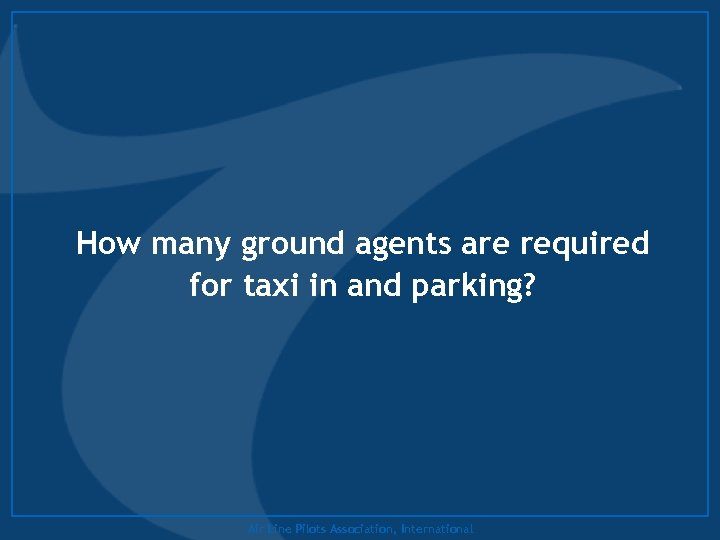 How many ground agents are required for taxi in and parking? Air Line Pilots