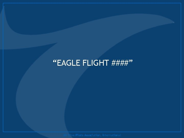 """EAGLE FLIGHT ####"" Air Line Pilots Association, International"