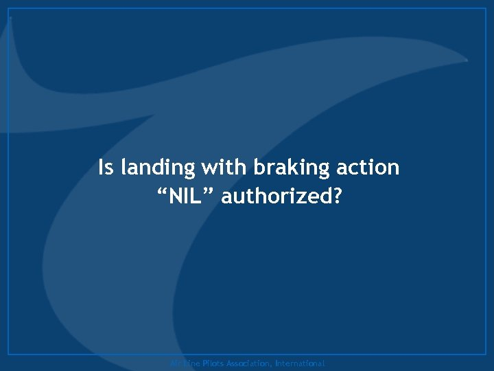"Is landing with braking action ""NIL"" authorized? Air Line Pilots Association, International"