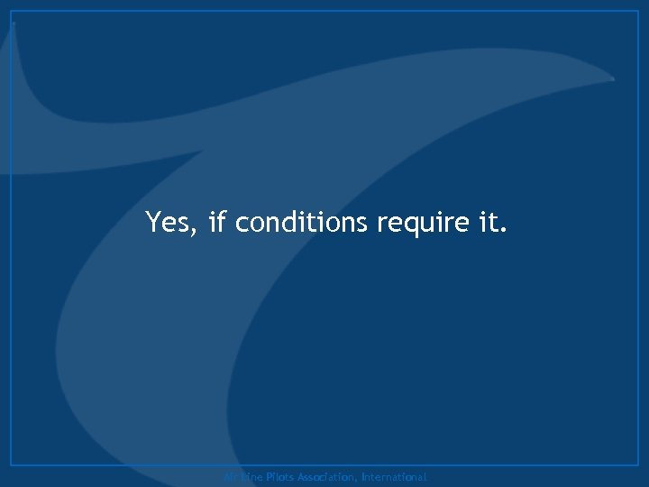 Yes, if conditions require it. Air Line Pilots Association, International