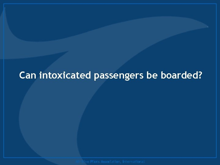 Can intoxicated passengers be boarded? Air Line Pilots Association, International