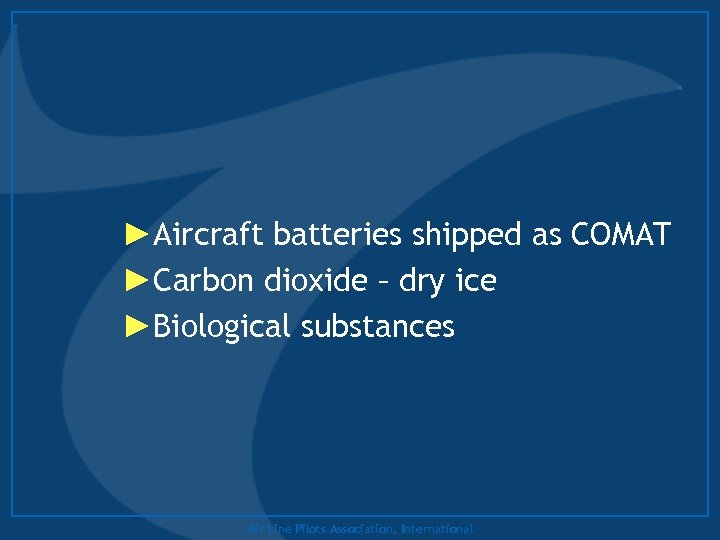 ►Aircraft batteries shipped as COMAT ►Carbon dioxide – dry ice ►Biological substances Air Line