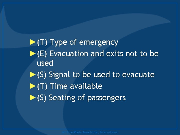 ►(T) Type of emergency ►(E) Evacuation and exits not to be used ►(S) Signal