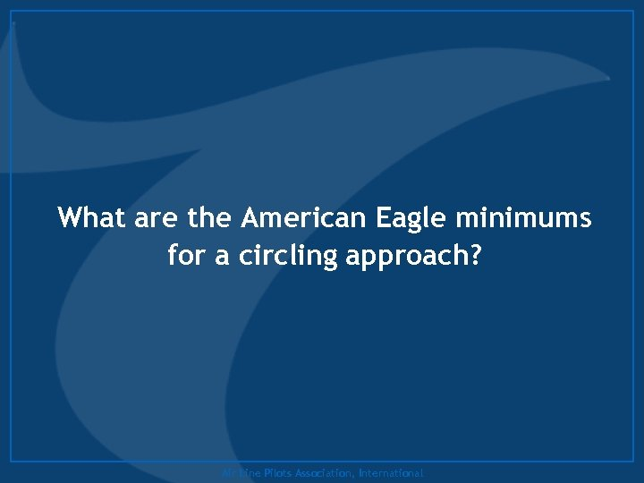 What are the American Eagle minimums for a circling approach? Air Line Pilots Association,