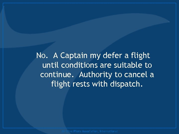 No. A Captain my defer a flight until conditions are suitable to continue. Authority