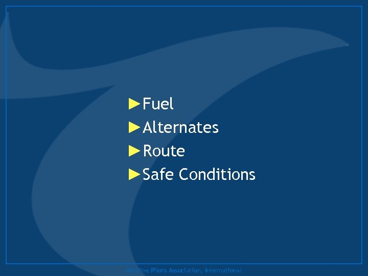 ►Fuel ►Alternates ►Route ►Safe Conditions Air Line Pilots Association, International