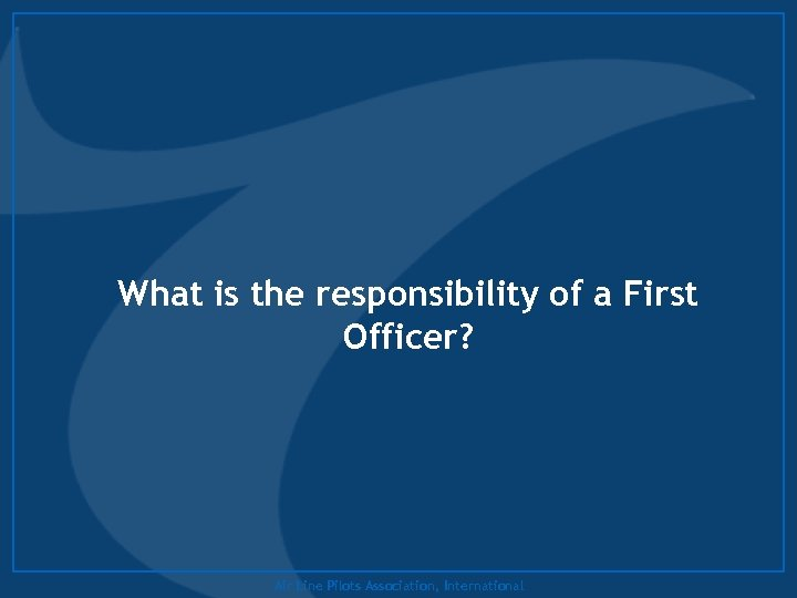What is the responsibility of a First Officer? Air Line Pilots Association, International