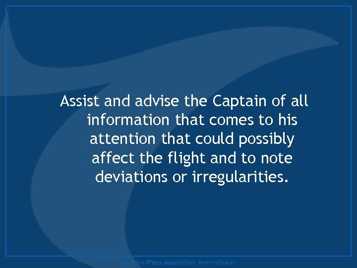 Assist and advise the Captain of all information that comes to his attention that