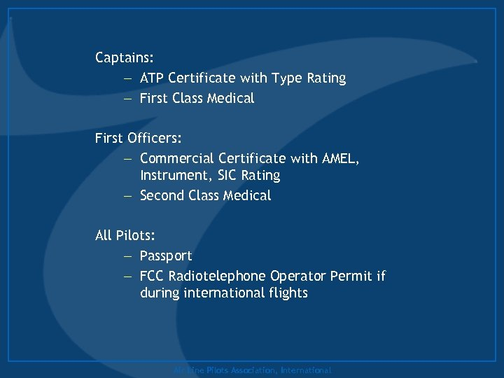 Captains: – ATP Certificate with Type Rating – First Class Medical First Officers: –