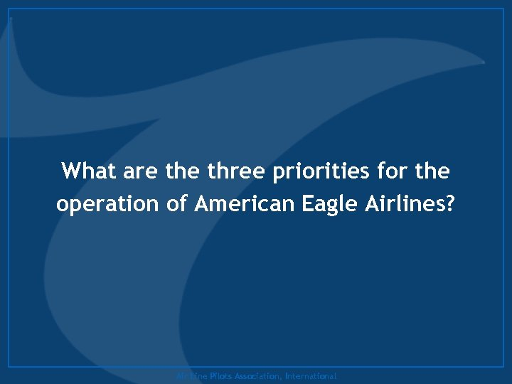 What are three priorities for the operation of American Eagle Airlines? Air Line Pilots