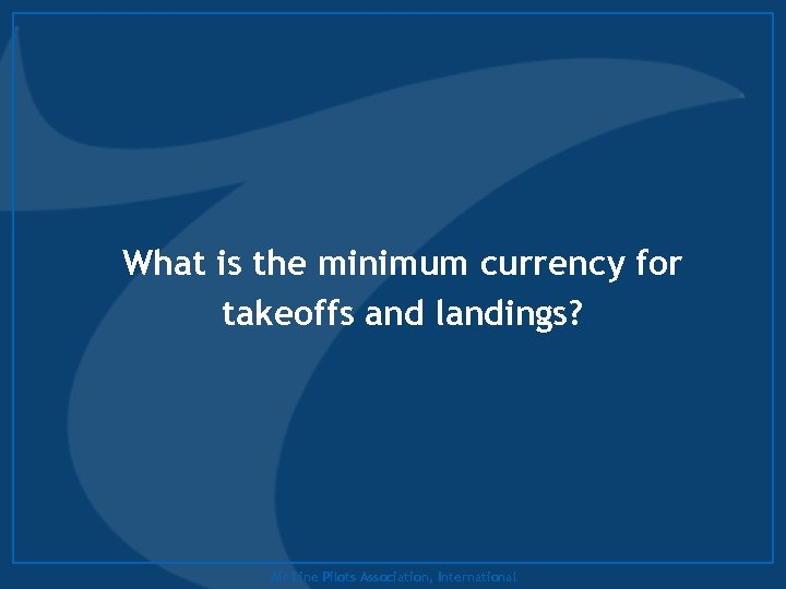 What is the minimum currency for takeoffs and landings? Air Line Pilots Association, International