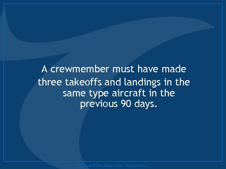 A crewmember must have made three takeoffs and landings in the same type aircraft