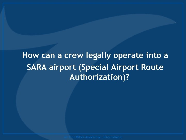 How can a crew legally operate into a SARA airport (Special Airport Route Authorization)?