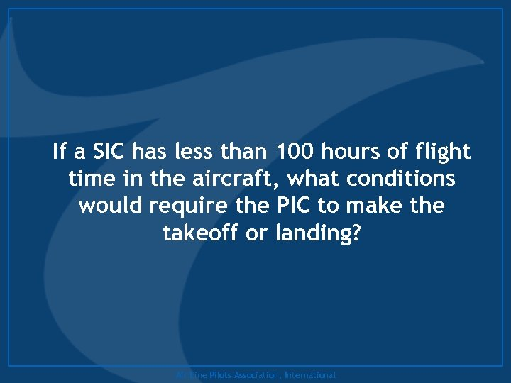 If a SIC has less than 100 hours of flight time in the aircraft,