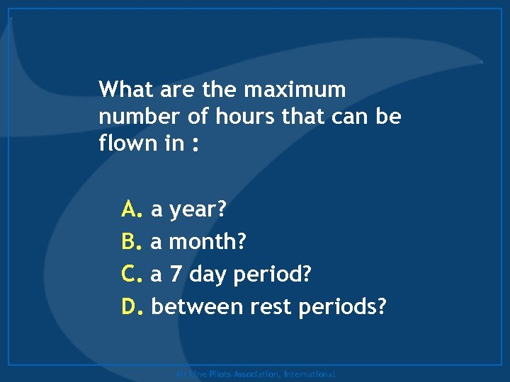 What are the maximum number of hours that can be flown in : A.
