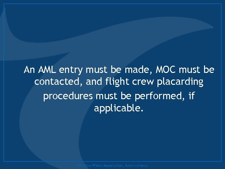 An AML entry must be made, MOC must be contacted, and flight crew placarding