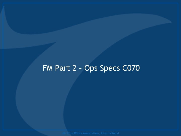 FM Part 2 – Ops Specs C 070 Air Line Pilots Association, International