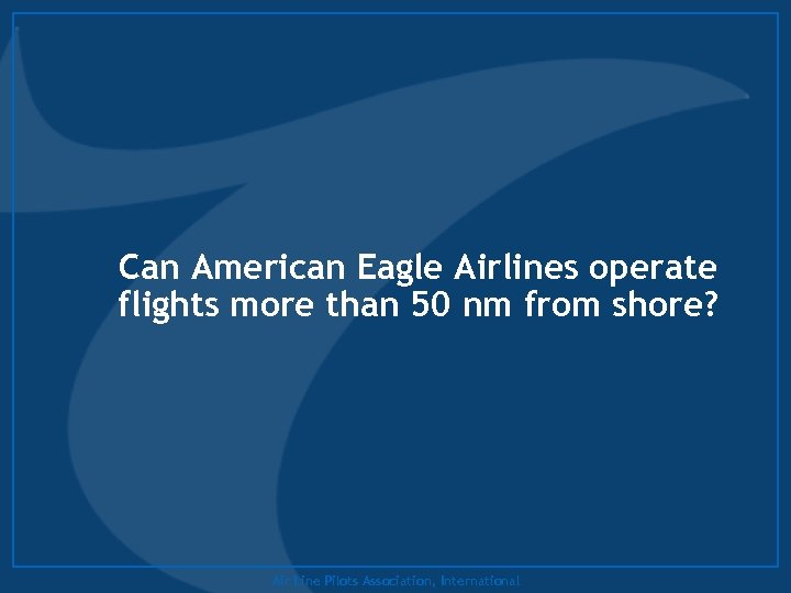 Can American Eagle Airlines operate flights more than 50 nm from shore? Air Line
