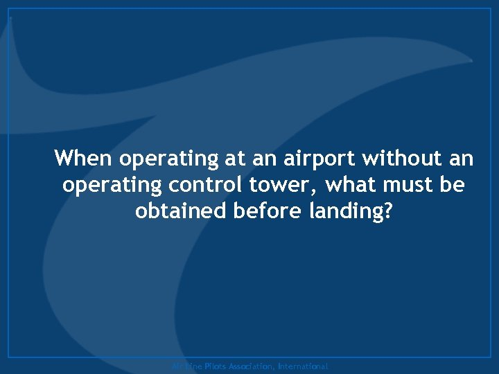 When operating at an airport without an operating control tower, what must be obtained