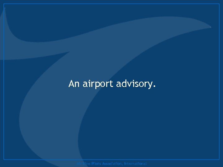 An airport advisory. Air Line Pilots Association, International