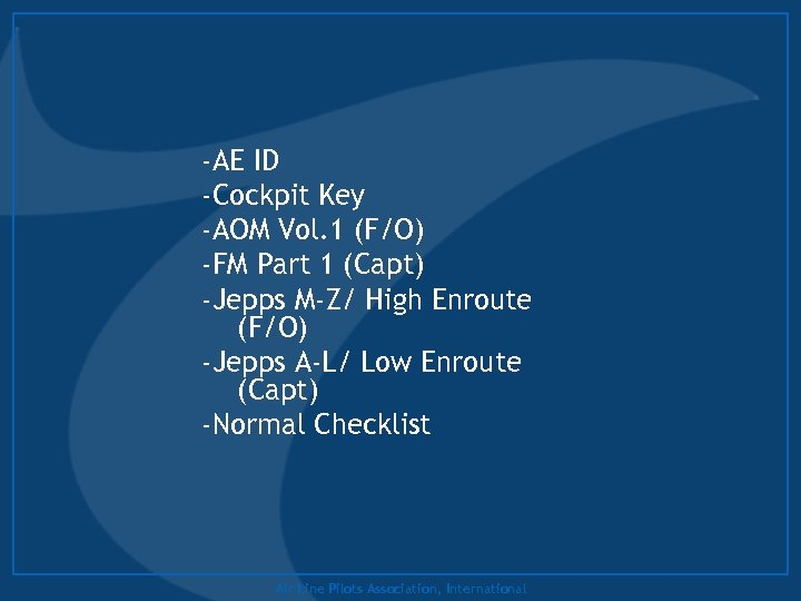 -AE ID -Cockpit Key -AOM Vol. 1 (F/O) -FM Part 1 (Capt) -Jepps M-Z/