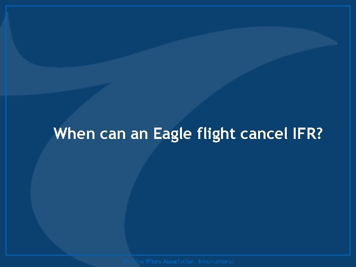 When can an Eagle flight cancel IFR? Air Line Pilots Association, International