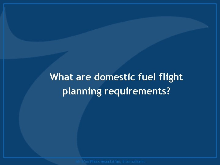 What are domestic fuel flight planning requirements? Air Line Pilots Association, International